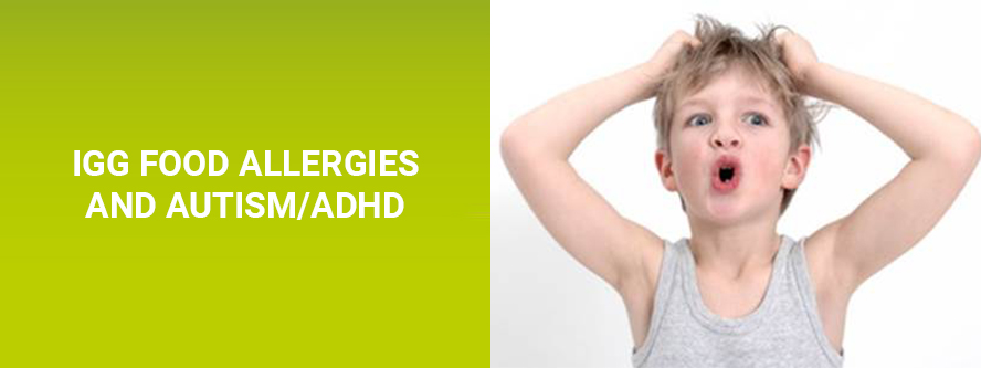 Children and Autism ADHD and IgG food allergy